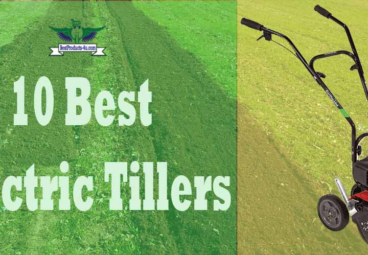 [Recommended] Top 10 Best Electric Tillers Review of 2019
