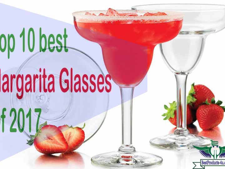 Top 10 Best Margarita Glasses of 2017
