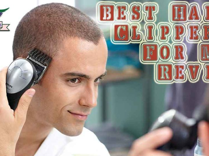 10 Best Hair Clippers For Men On The Market In 2020