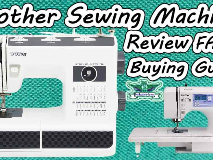 Brother Sewing Machine Reviews, FAQ's & Buying Guide of 2020