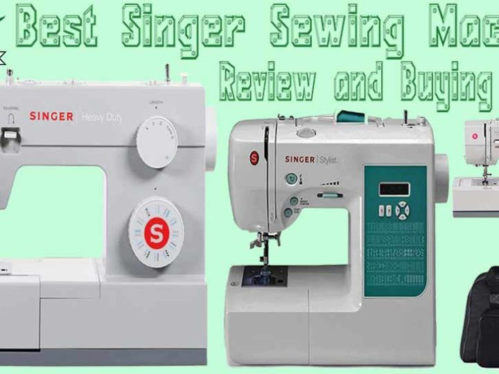 10 Best Singer Sewing Machine Reviews, FAQ's & Buying Guide of 2020